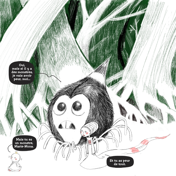 La vérité sur les Monstres  Le Monstre : -Oui, mais s'il y a des monstres, je vais avoir peur, moi... PrincessH : - Mais tu es un Monstre, Marie-Mona. Le Nonne : - Et tu as peur de tout.