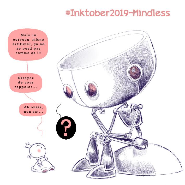 Inktober 2019- Mindless - Mais, un cerveau, même artificiel, ça ne se perd pas comme ça !!! Essayez de vous rappeler... Ah ouais, non, zut...