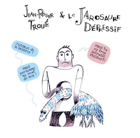 Jean-Roger Troué & le Jarosaure Dépressif Les Duos Idiots, PrincessH