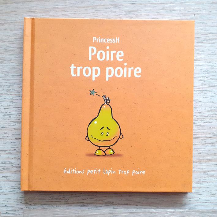 """Couverture de """"Poire trop poire"""", auteur, auteure, autrice : PrincessH, éditions Lapin."""